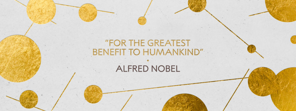 """""""For the greatest benefit to humankind"""" Alfred Nobel"""